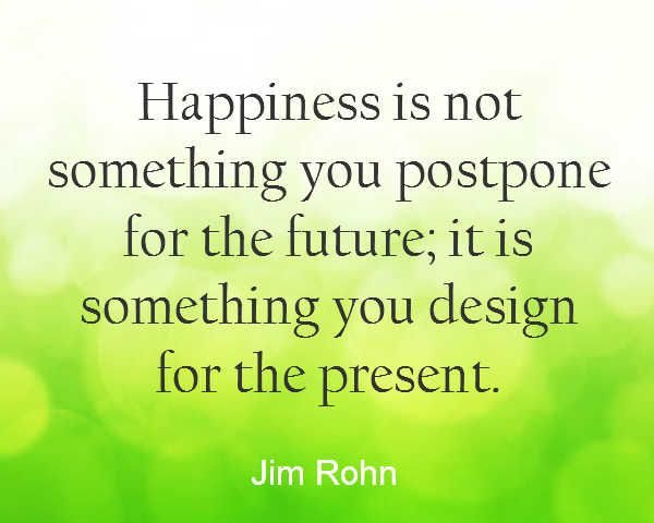 happiness not postponed