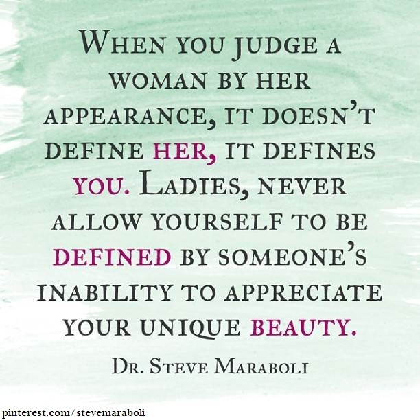 when-you-judge-a-woman-by-her-appearance-it-doesnt-define-her-it-defines-you-ladies-never-allow-youself-to-be-defined-by-someones-inability-to-appreciate-your-unique-beauty